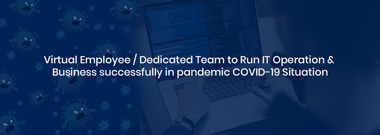 Virtual Employee Dedicated Team to Run IT Operation & Business Successfully in Pandemic COVID-19 Situation